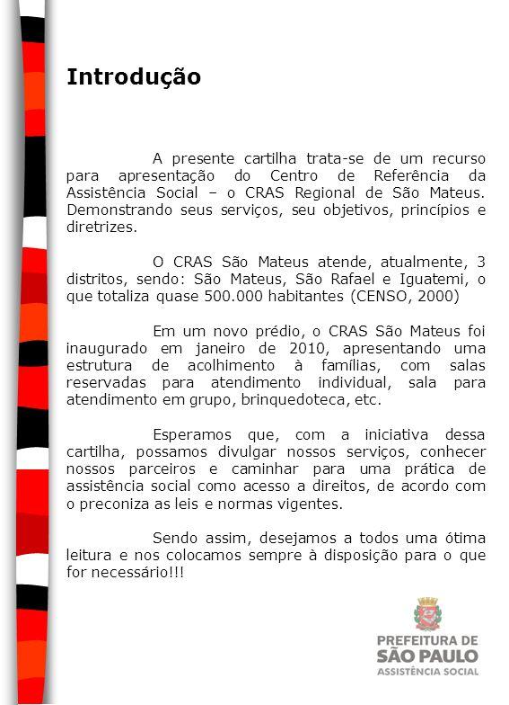 Introdução A presente cartilha trata-se de um recurso para apresentação do Centro de Referência da Assistência Social – o CRAS Regional de São Mateus.