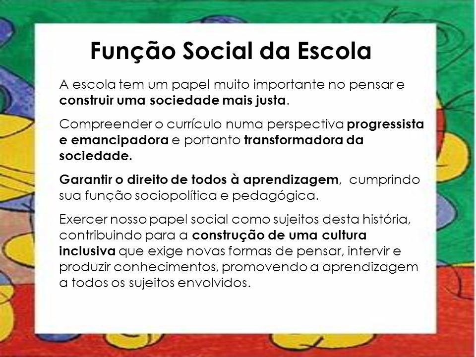 Função Social da Escola A escola tem um papel muito importante no pensar e construir uma sociedade mais justa. Compreender o currículo numa perspectiv