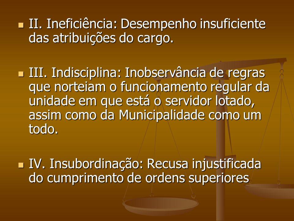 Hipóteses para exoneração Lei nº 8.989/79 artigo 19 I. Inassiduidade: Faltas reiteradas e injustificadas ao serviço. Não é necessário que o servidor t