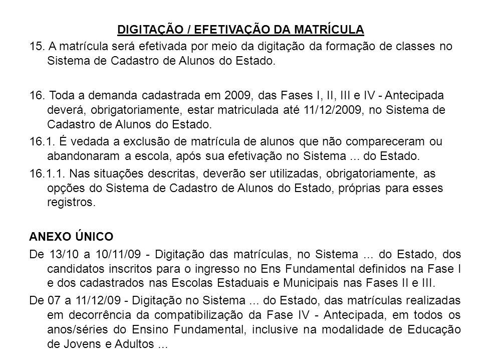 DIGITAÇÃO / EFETIVAÇÃO DA MATRÍCULA 15. A matrícula será efetivada por meio da digitação da formação de classes no Sistema de Cadastro de Alunos do Es