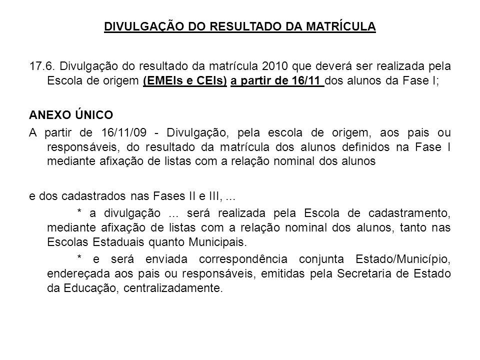 DIVULGAÇÃO DO RESULTADO DA MATRÍCULA 17.6. Divulgação do resultado da matrícula 2010 que deverá ser realizada pela Escola de origem (EMEIs e CEIs) a p
