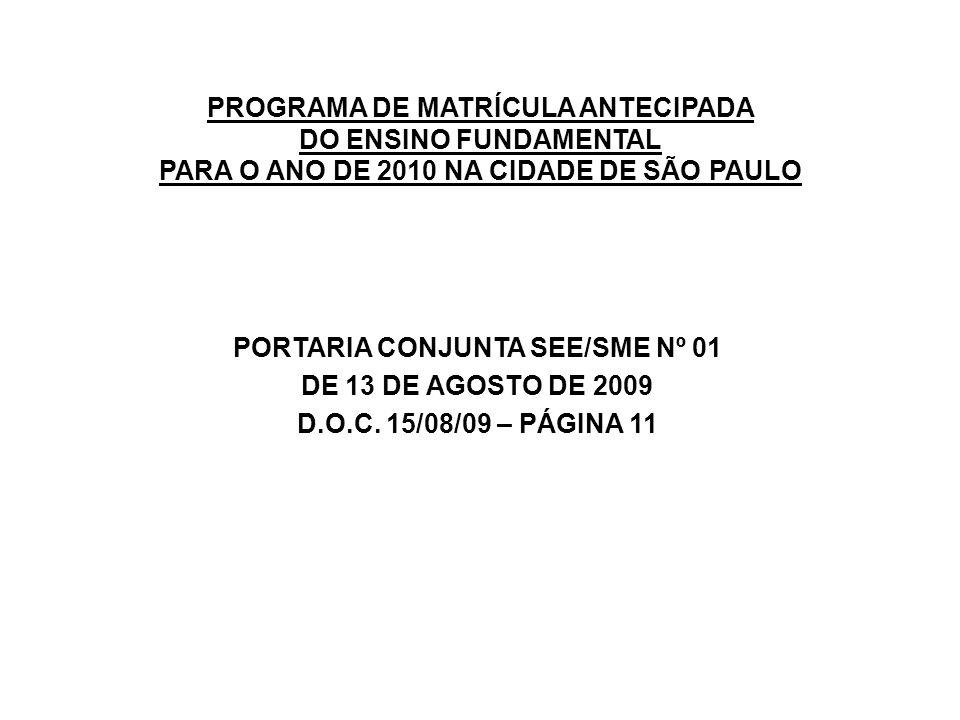 PROGRAMA DE MATRÍCULA ANTECIPADA DO ENSINO FUNDAMENTAL PARA O ANO DE 2010 NA CIDADE DE SÃO PAULO PORTARIA CONJUNTA SEE/SME Nº 01 DE 13 DE AGOSTO DE 20