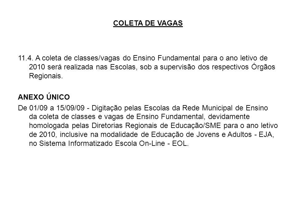 COLETA DE VAGAS 11.4. A coleta de classes/vagas do Ensino Fundamental para o ano letivo de 2010 será realizada nas Escolas, sob a supervisão dos respe