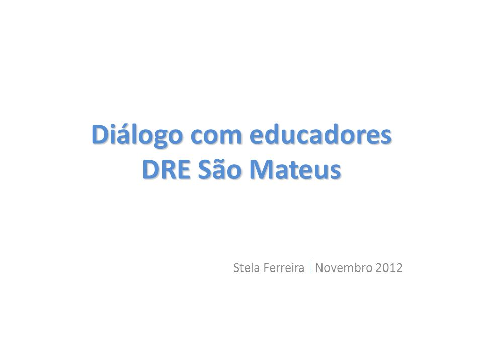 Diálogo com educadores DRE São Mateus Stela Ferreira Novembro 2012
