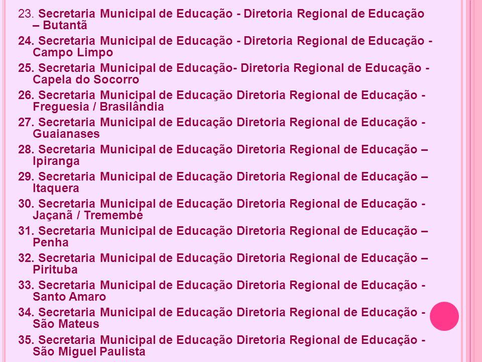 23. Secretaria Municipal de Educação - Diretoria Regional de Educação – Butantã 24. Secretaria Municipal de Educação - Diretoria Regional de Educação