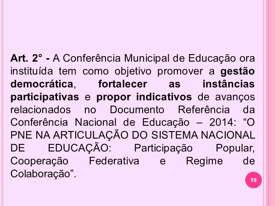Art. 2° - A Conferência Municipal de Educação ora instituída tem como objetivo promover a gestão democrática, fortalecer as instâncias participativas