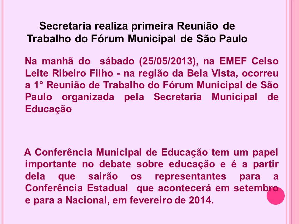 Secretaria realiza primeira Reunião de Trabalho do Fórum Municipal de São Paulo Na manhã do sábado (25/05/2013), na EMEF Celso Leite Ribeiro Filho - n