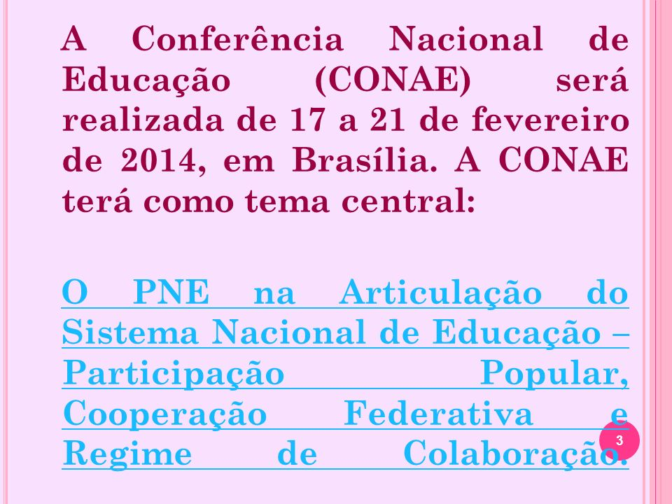 A Conferência Nacional de Educação (CONAE) será realizada de 17 a 21 de fevereiro de 2014, em Brasília. A CONAE terá como tema central: O PNE na Artic