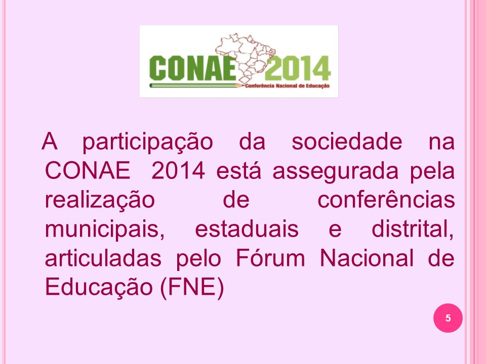 A participação da sociedade na CONAE 2014 está assegurada pela realização de conferências municipais, estaduais e distrital, articuladas pelo Fórum Na
