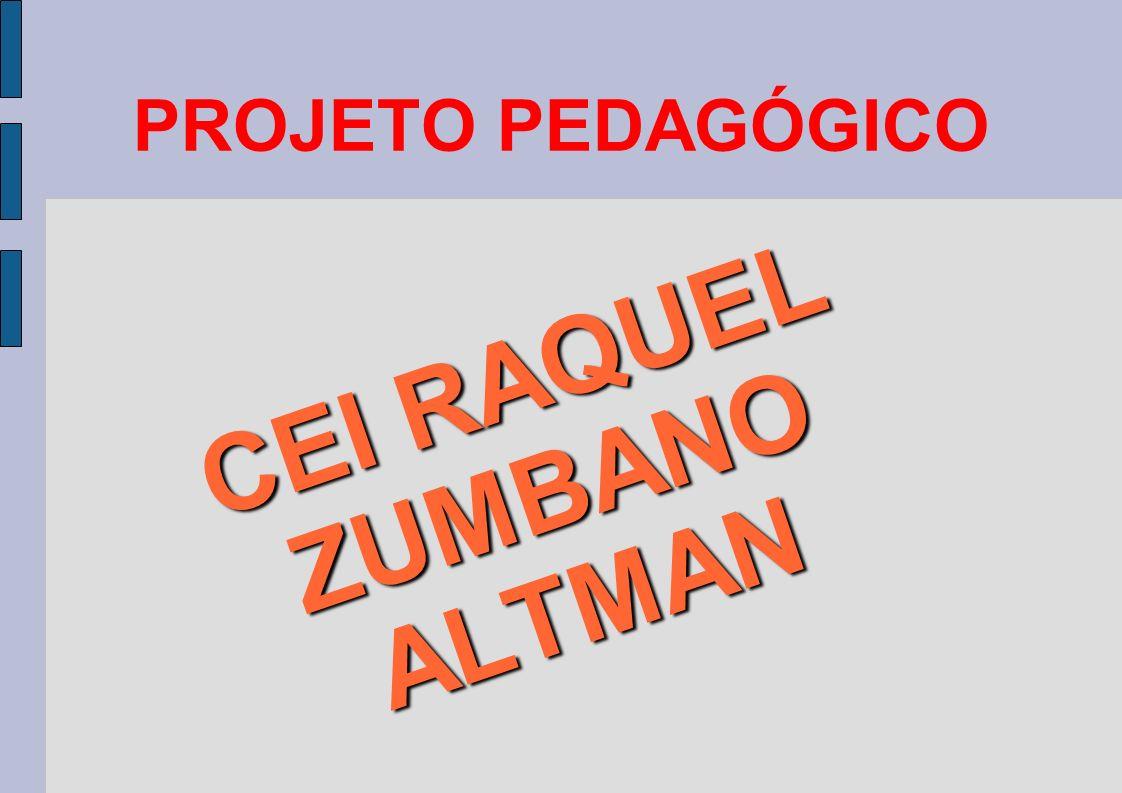 PROJETO PEDAGÓGICO CEI RAQUEL ZUMBANO ALTMAN