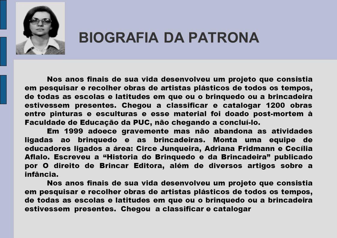 BIOGRAFIA DA PATRONA Nos anos finais de sua vida desenvolveu um projeto que consistia em pesquisar e recolher obras de artistas plásticos de todos os