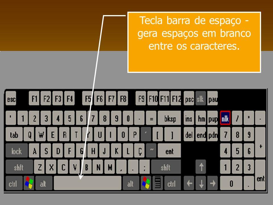Tecla barra de espaço - gera espaços em branco entre os caracteres.