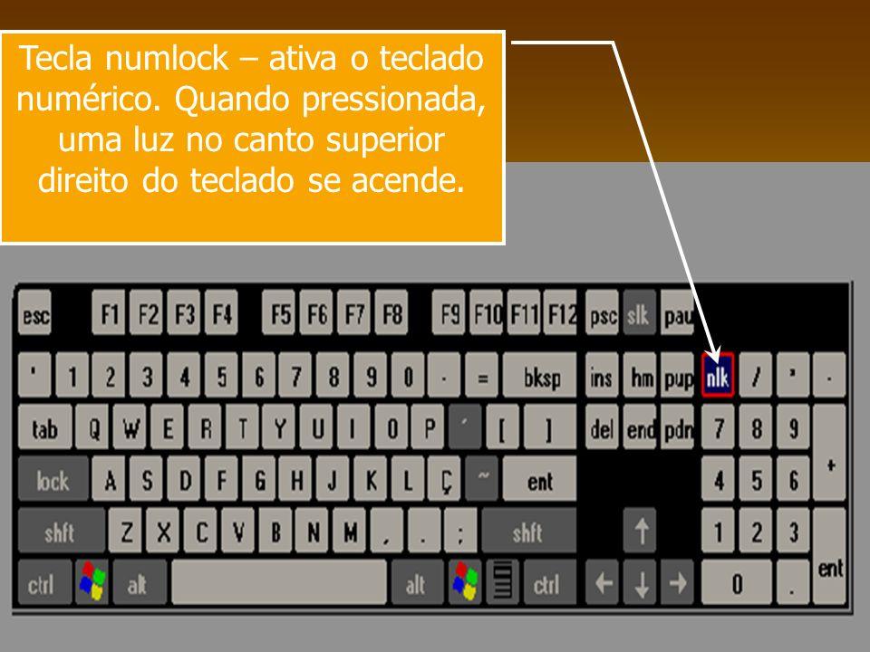 Tecla numlock – ativa o teclado numérico. Quando pressionada, uma luz no canto superior direito do teclado se acende.