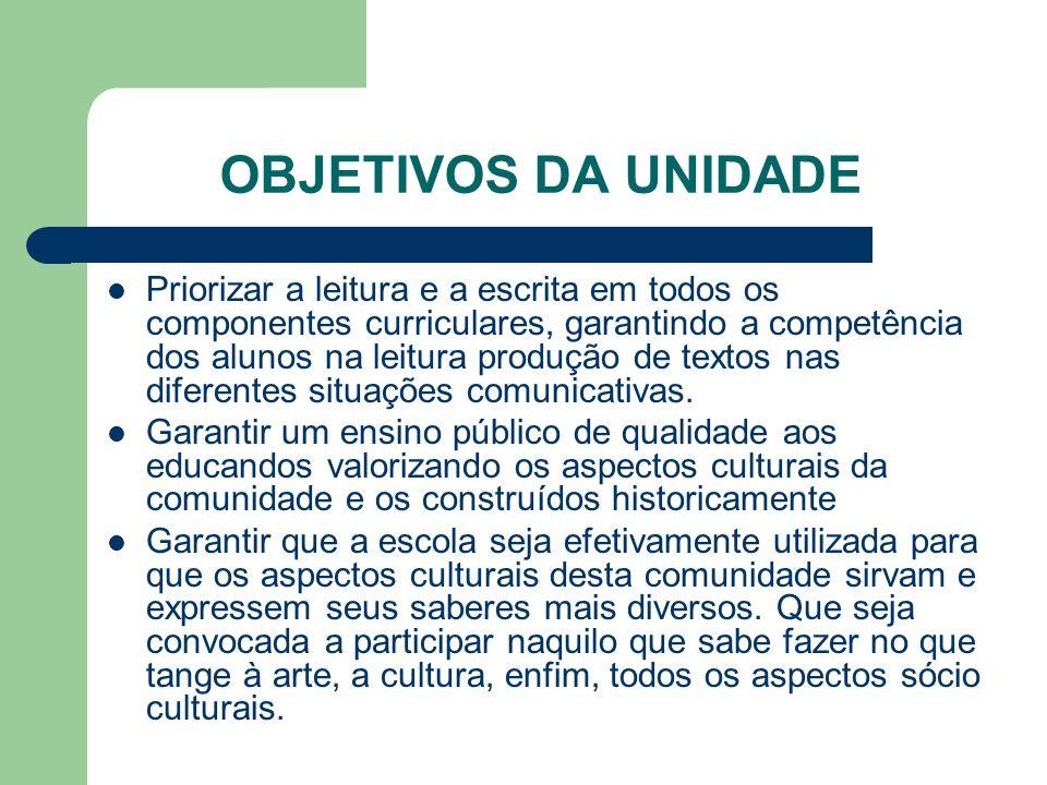 OBJETIVOS DA UNIDADE Priorizar a leitura e a escrita em todos os componentes curriculares, garantindo a competência dos alunos na leitura produção de