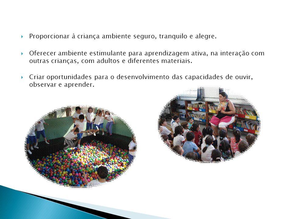 Proporcionar à criança ambiente seguro, tranquilo e alegre. Oferecer ambiente estimulante para aprendizagem ativa, na interação com outras crianças, c