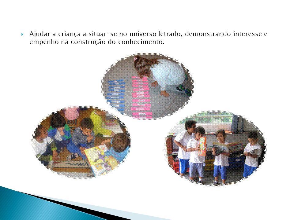 Ajudar a criança a situar-se no universo letrado, demonstrando interesse e empenho na construção do conhecimento.