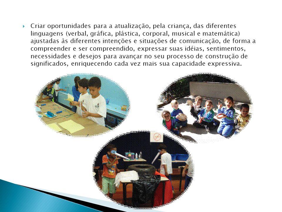 Criar oportunidades para a atualização, pela criança, das diferentes linguagens (verbal, gráfica, plástica, corporal, musical e matemática) ajustadas