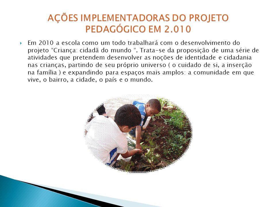 Em 2010 a escola como um todo trabalhará com o desenvolvimento do projeto Criança: cidadã do mundo. Trata-se da proposição de uma série de atividades