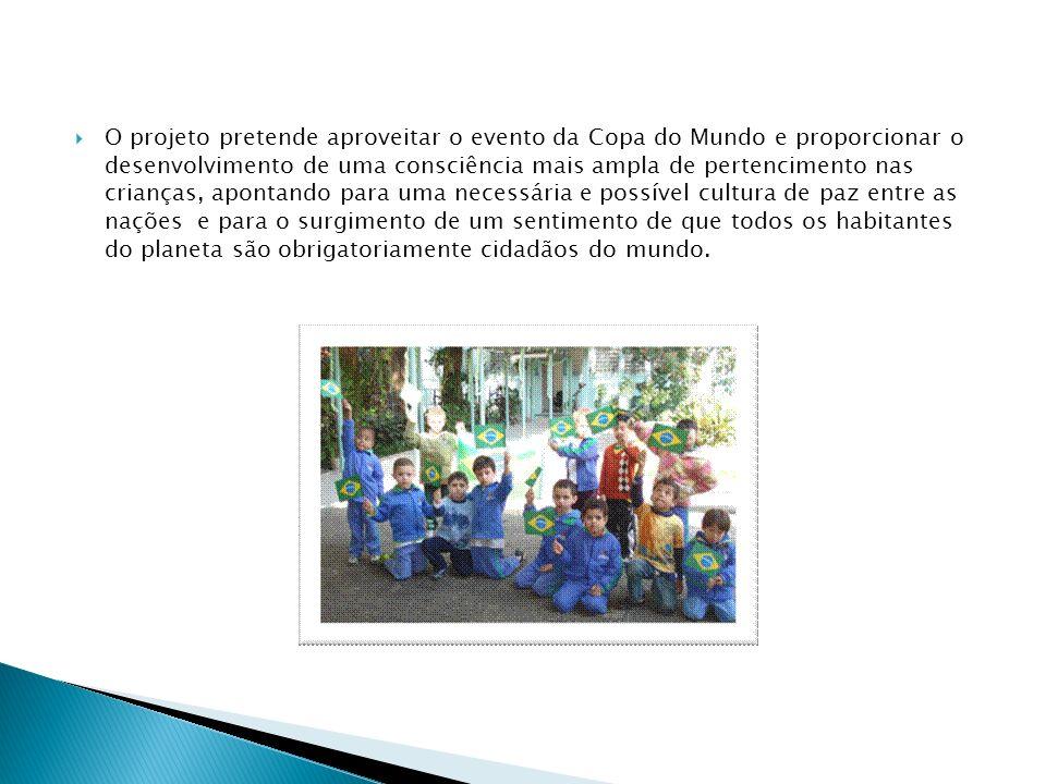 O projeto pretende aproveitar o evento da Copa do Mundo e proporcionar o desenvolvimento de uma consciência mais ampla de pertencimento nas crianças,