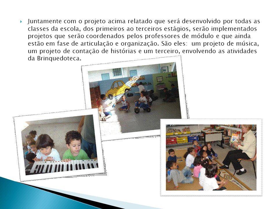 Juntamente com o projeto acima relatado que será desenvolvido por todas as classes da escola, dos primeiros ao terceiros estágios, serão implementados
