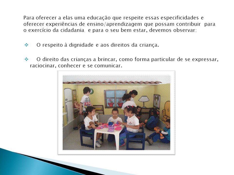 Para oferecer a elas uma educação que respeite essas especificidades e oferecer experiências de ensino/aprendizagem que possam contribuir para o exerc