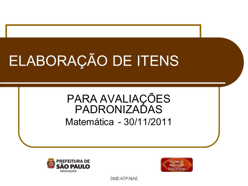 SME/ATP/NAE ELABORAÇÃO DE ITENS PARA AVALIAÇÕES PADRONIZADAS Matemática - 30/11/2011