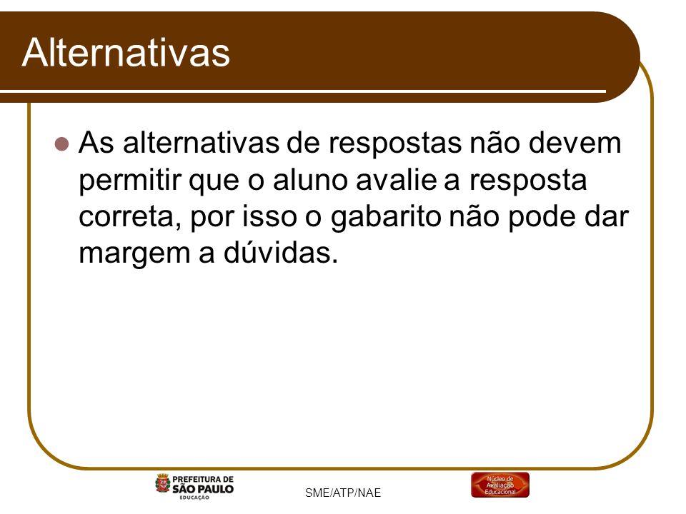 SME/ATP/NAE Alternativas As alternativas de respostas não devem permitir que o aluno avalie a resposta correta, por isso o gabarito não pode dar marge