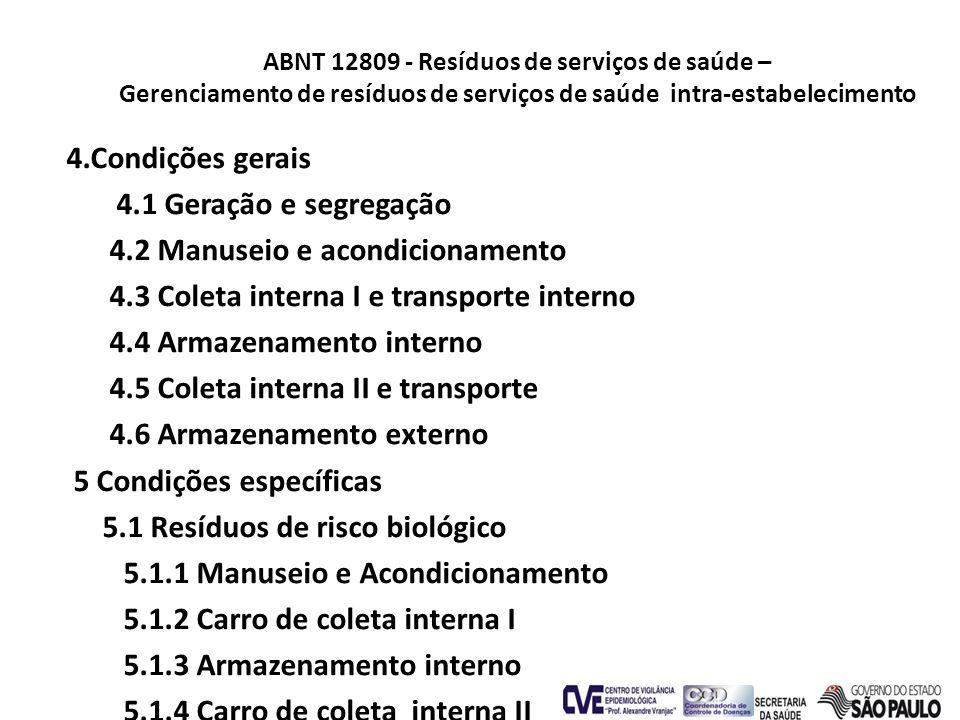 ABNT 12809 - Resíduos de serviços de saúde – Gerenciamento de resíduos de serviços de saúde intra-estabelecimento 4.Condições gerais 4.1 Geração e seg