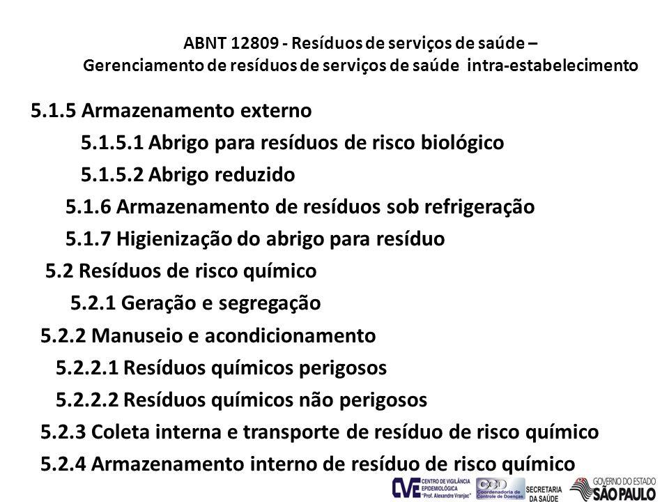 ABNT 12809 - Resíduos de serviços de saúde – Gerenciamento de resíduos de serviços de saúde intra-estabelecimento 5.1.5 Armazenamento externo 5.1.5.1