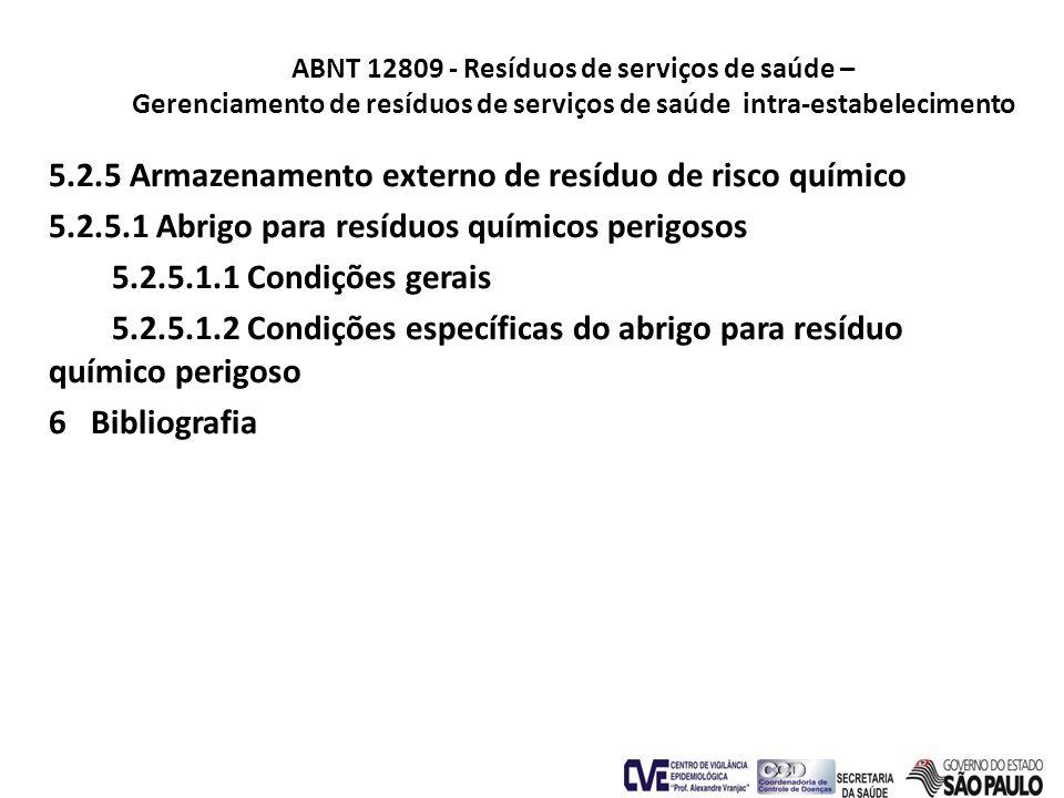 ABNT 12809 - Resíduos de serviços de saúde – Gerenciamento de resíduos de serviços de saúde intra-estabelecimento 5.2.5 Armazenamento externo de resíd