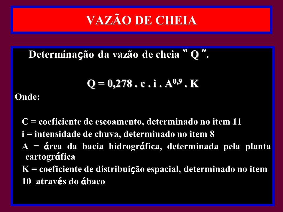 VAZÃO DE CHEIA Q Determina ç ão da vazão de cheia Q.