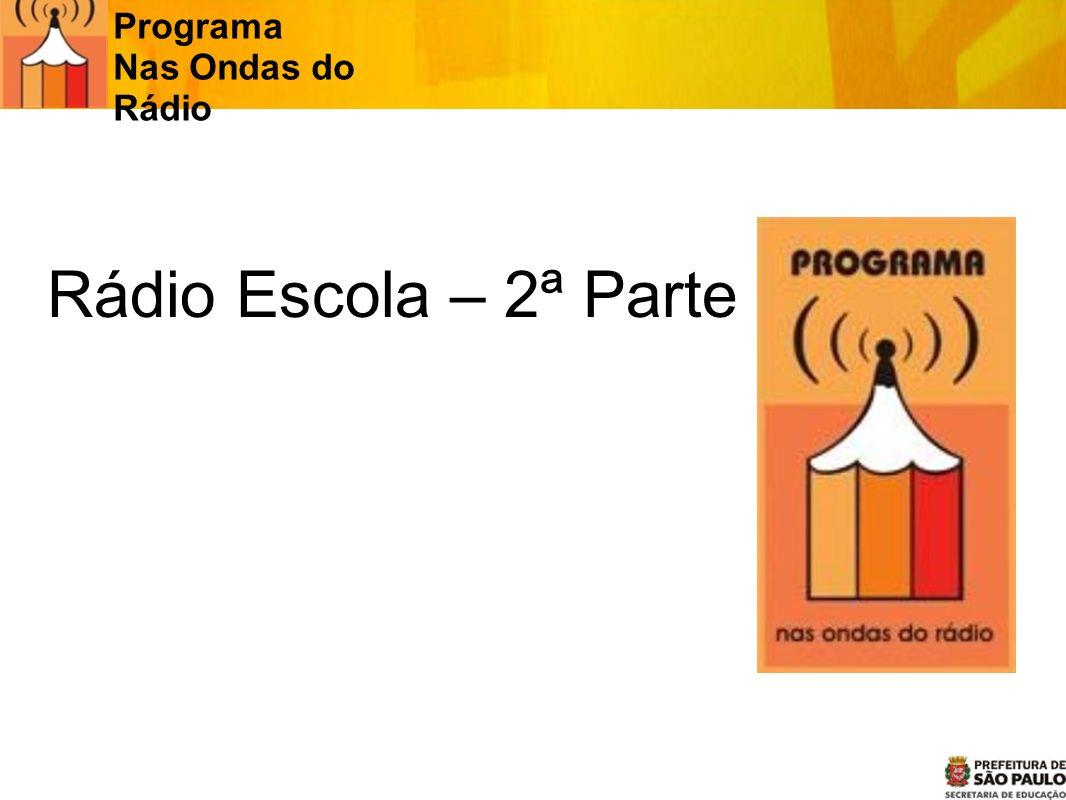 Rádio Escola – 2ª Parte Programa Nas Ondas do Rádio