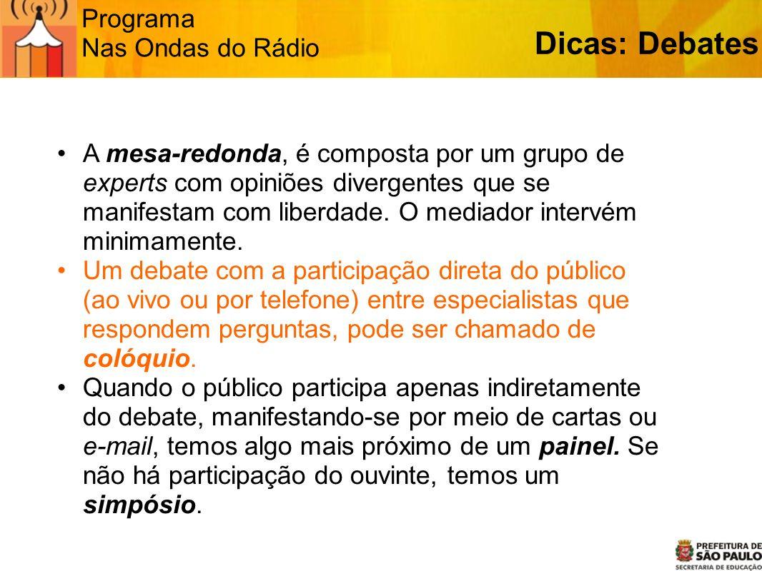 Programa Nas Ondas do Rádio Dicas: Debates A mesa-redonda, é composta por um grupo de experts com opiniões divergentes que se manifestam com liberdade