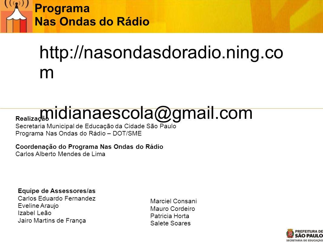 Programa Nas Ondas do Rádio Realização Secretaria Municipal de Educação da Cidade São Paulo Programa Nas Ondas do Rádio – DOT/SME Coordenação do Progr