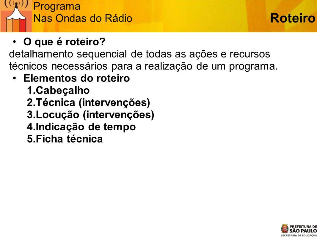 Programa Nas Ondas do Rádio Como veicular o seu programa 1.Na Rádio Escola Ao vivo – utilizando o programador Zara Rádio ou qualquer outro recurso de áudio (caixa amplificada, mesa de som com amplificador…) Gravado – utilizando o programa de edição Audacity é possível produzir e apresentá-lo por meio de CD ou através do computador Veiculação