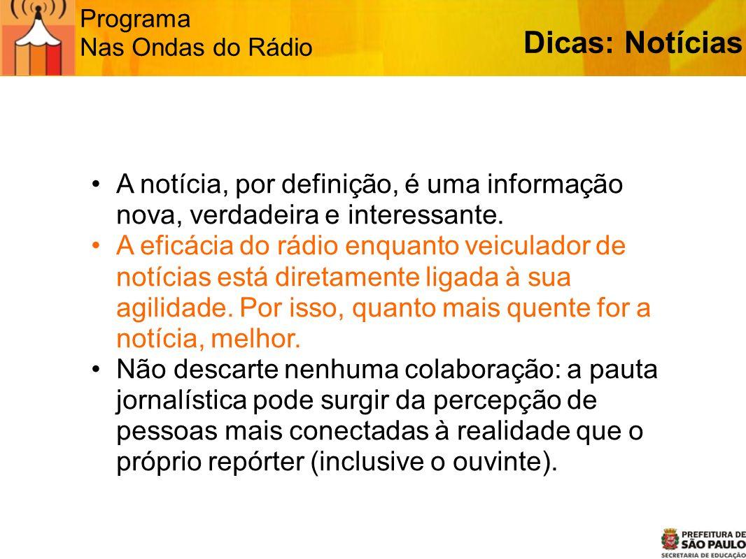 Programa Nas Ondas do Rádio Dicas: Notícias A notícia, por definição, é uma informação nova, verdadeira e interessante. A eficácia do rádio enquanto v