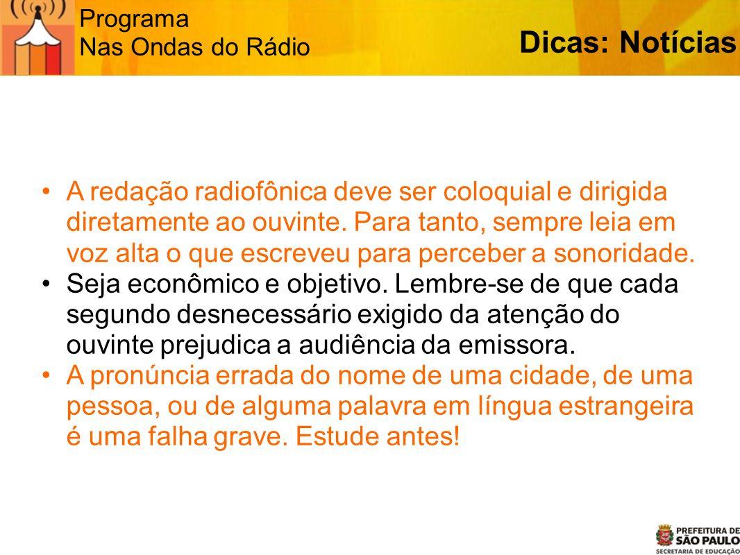 Programa Nas Ondas do Rádio Dicas: Notícias A redação radiofônica deve ser coloquial e dirigida diretamente ao ouvinte. Para tanto, sempre leia em voz