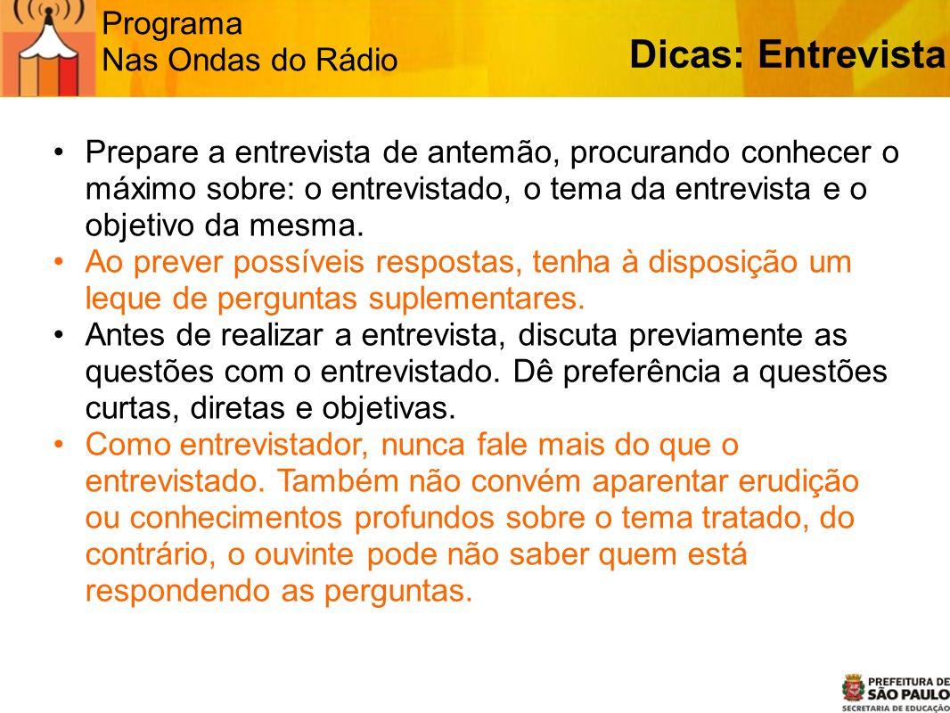 Programa Nas Ondas do Rádio Prepare a entrevista de antemão, procurando conhecer o máximo sobre: o entrevistado, o tema da entrevista e o objetivo da