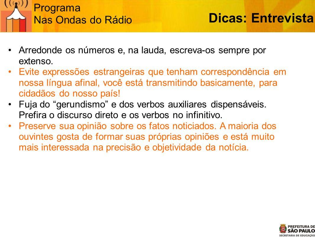 Programa Nas Ondas do Rádio Arredonde os números e, na lauda, escreva-os sempre por extenso. Evite expressões estrangeiras que tenham correspondência