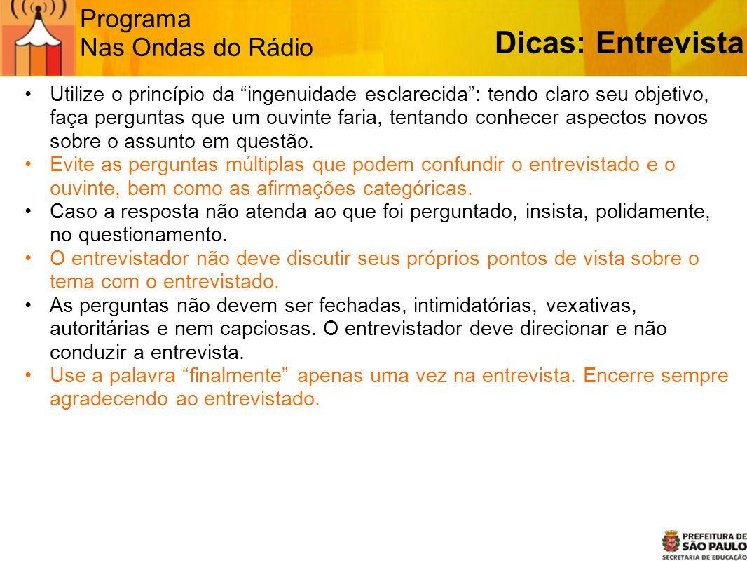 Programa Nas Ondas do Rádio Dicas: Entrevista Utilize o princípio da ingenuidade esclarecida: tendo claro seu objetivo, faça perguntas que um ouvinte