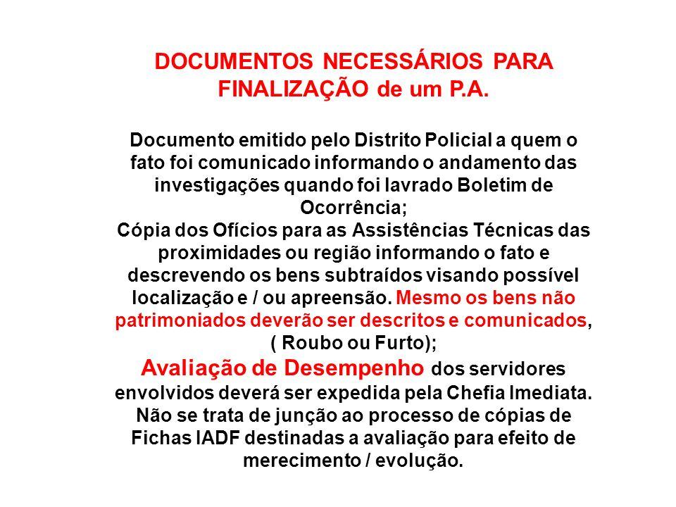 DOCUMENTOS NECESSÁRIOS PARA FINALIZAÇÃO de um P.A. Documento emitido pelo Distrito Policial a quem o fato foi comunicado informando o andamento das in