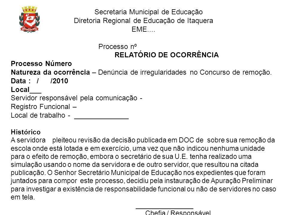 Secretaria Municipal de Educação Diretoria Regional de Educação de Itaquera EME.... Processo nº RELATÓRIO DE OCORRÊNCIA Processo Número Natureza da oc