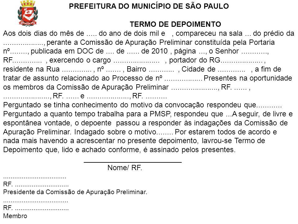 PREFEITURA DO MUNICÍPIO DE SÃO PAULO TERMO DE DEPOIMENTO Aos dois dias do mês de..... do ano de dois mil e, compareceu na sala... do prédio da........