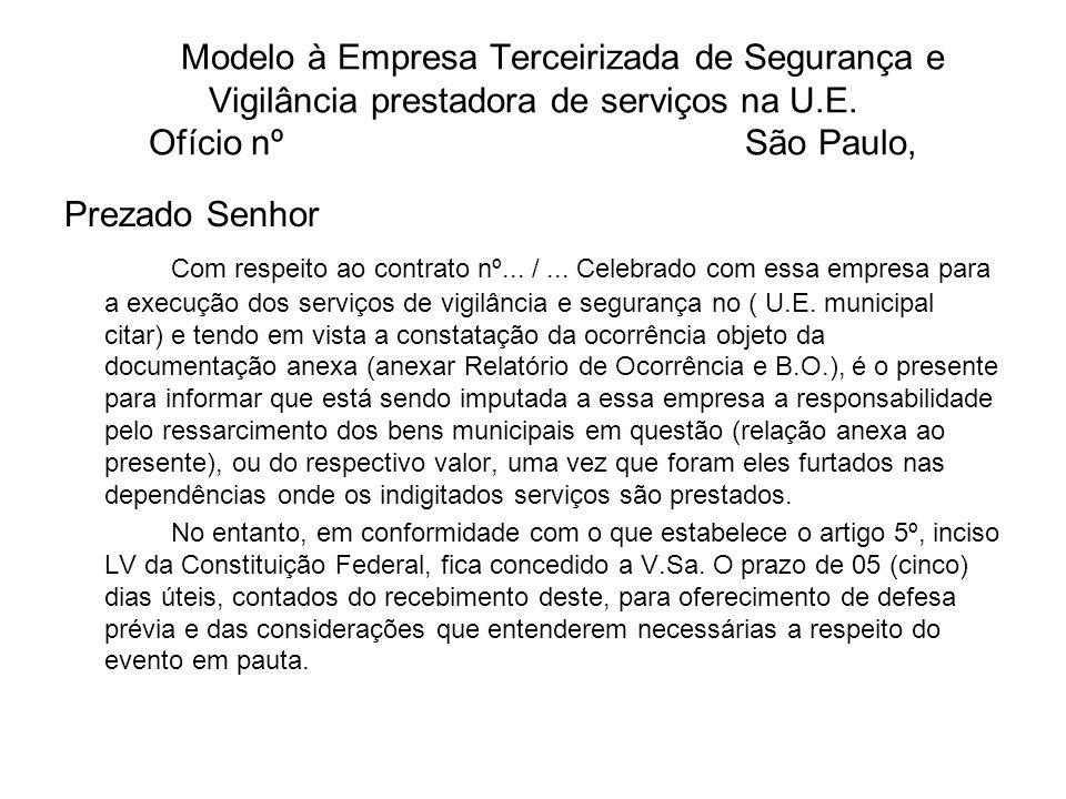 Modelo à Empresa Terceirizada de Segurança e Vigilância prestadora de serviços na U.E. Ofício nº São Paulo, Prezado Senhor Com respeito ao contrato nº