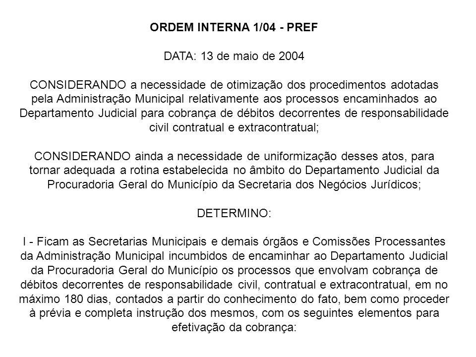 ORDEM INTERNA 1/04 - PREF DATA: 13 de maio de 2004 CONSIDERANDO a necessidade de otimização dos procedimentos adotadas pela Administração Municipal re
