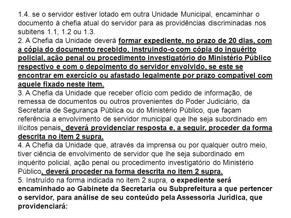 1.4. se o servidor estiver lotado em outra Unidade Municipal, encaminhar o documento à chefia atual do servidor para as providências discriminadas nos