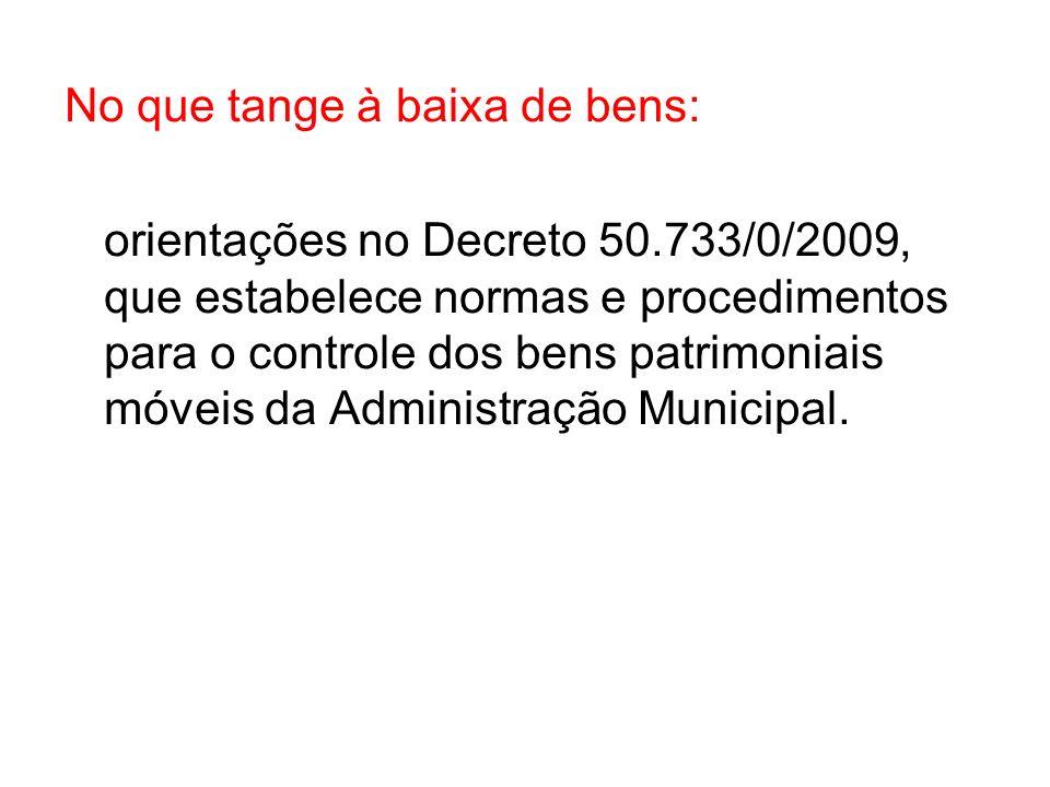 No que tange à baixa de bens: orientações no Decreto 50.733/0/2009, que estabelece normas e procedimentos para o controle dos bens patrimoniais móveis