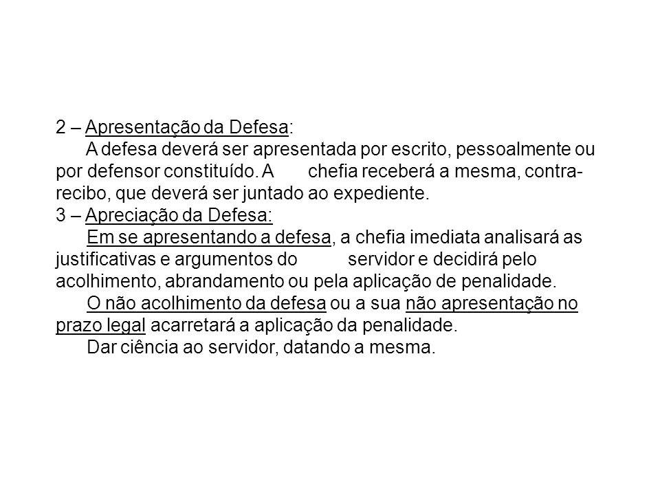 2 – Apresentação da Defesa: A defesa deverá ser apresentada por escrito, pessoalmente ou por defensor constituído. A chefia receberá a mesma, contra-