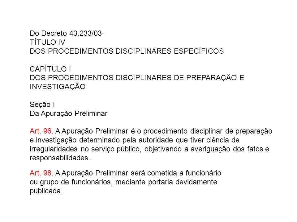 Do Decreto 43.233/03- TÍTULO IV DOS PROCEDIMENTOS DISCIPLINARES ESPECÍFICOS CAPÍTULO I DOS PROCEDIMENTOS DISCIPLINARES DE PREPARAÇÃO E INVESTIGAÇÃO Se