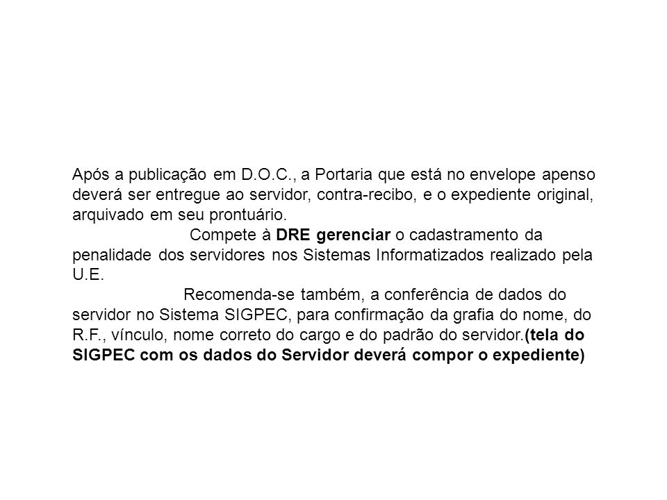 Após a publicação em D.O.C., a Portaria que está no envelope apenso deverá ser entregue ao servidor, contra-recibo, e o expediente original, arquivado
